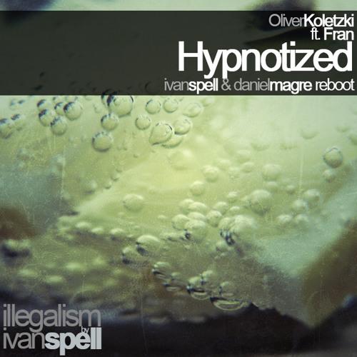 FULL!!! Oliver Koletzki ft Fran - Hypnotized [Ivan Spell & Daniel Magre Reboot]