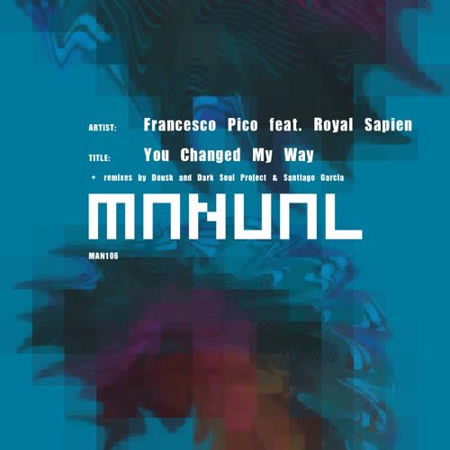 Francesco Pico feat. Royal Sapien 'You Changed My Way' (Dousk Remix)