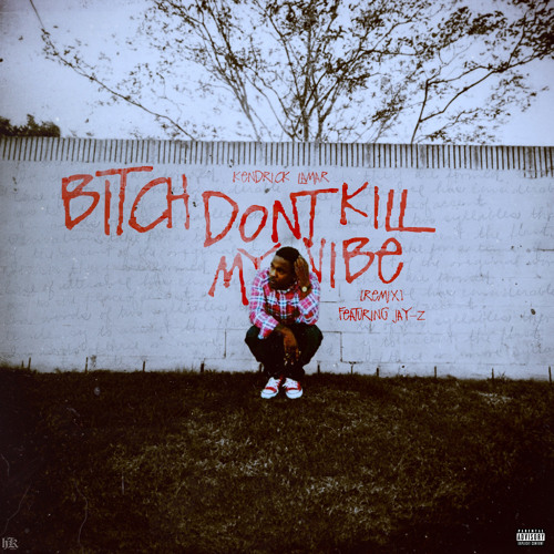 Kendrick Lamar - Bitch,don't kill my vibe ( nooma 's  beatbroken remix)
