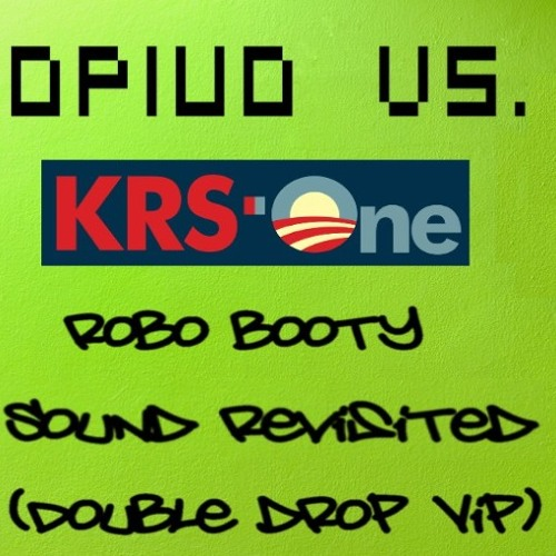 Opiuo Vs. KRS One - Robo Booty Sound Revisited (Double Drop VIP)