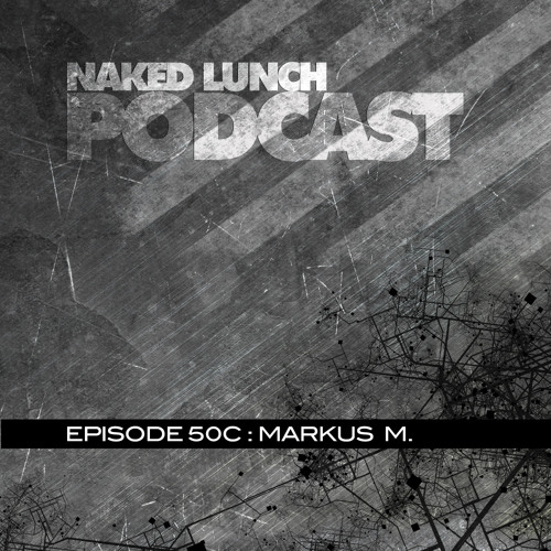 Naked Lunch PODCAST #050C -  MARKUS M.