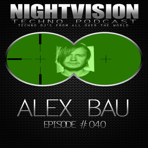 Alex Bau [DE] - NightVision Techno PODCAST 40 pt2