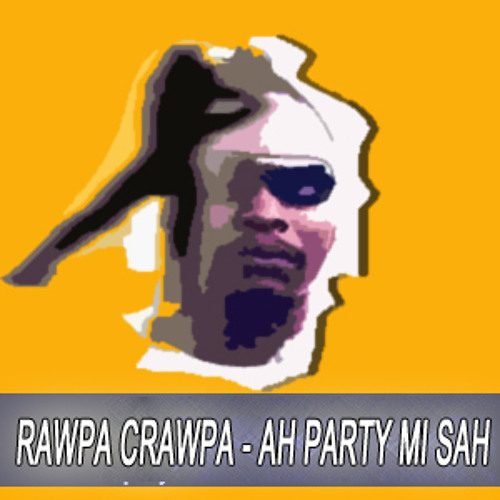 Rawpa Crawpa - Ah Party Mi Seh