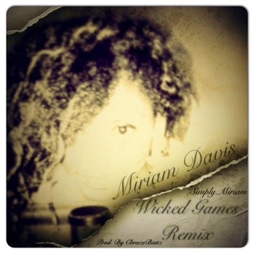 Wicked Games (Remix) By Miriam Davis Prod. By CbreezeBeatz