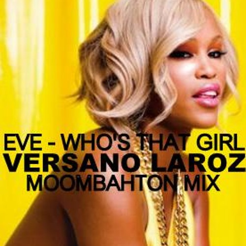 Eve - Who's That Girl (Versano Laroz Moombahton Bootleg)