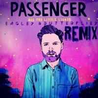 Passenger - All The Little Lights (Eagles & Butterflies Remix)