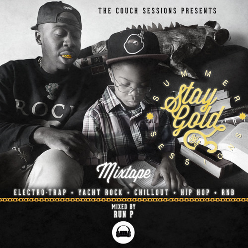 Stay Gold: Summer Sessions Mixtape by Run P.