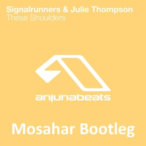 Signalrunners & Julie Thompson - These Shoulders (Mosahar Bootleg) [FREE DOWNLOAD] [2000 Facebook Likes]