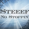 Steeef - No Stoppin'