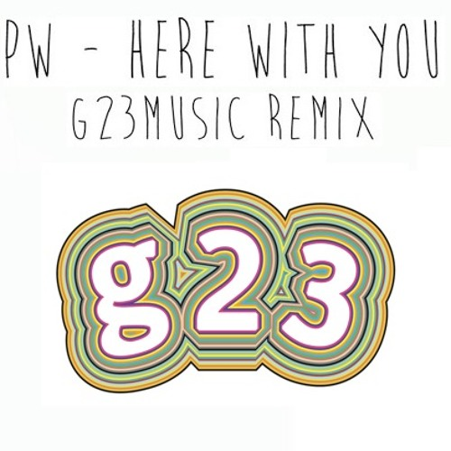 PW - Here With You (G23Music Remix)