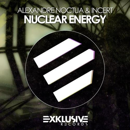 Alexandre Noctua & Incert - Nuclear Energy (Original Mix) OUT NOW