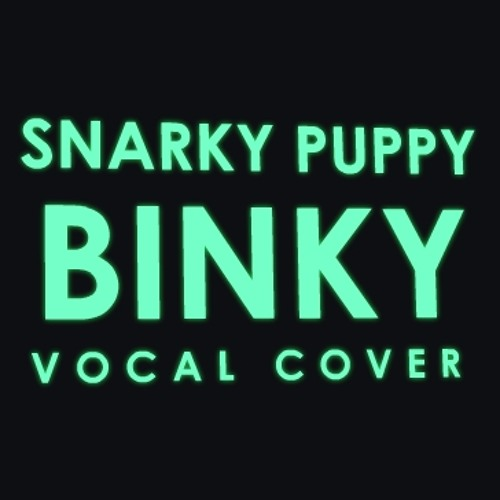 Binky (Snarky Puppy) - Vocal Cover