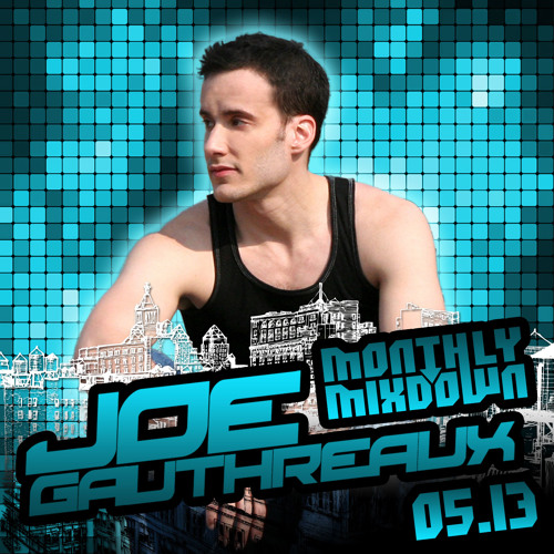 Joe Gauthreaux's Monthly Mixdown :: 05.13