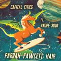 Capital Cities Farrah Fawcett Hair (Ft. Andre 3000) Artwork