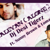 Kaleyan (Alone) - Dj Desi Tigerz remix ft. Sunny Brown & Lomaticc.mp3