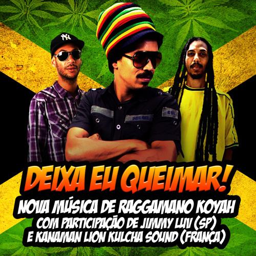 Deixa eu queimar - Raggamano Koyah + Jimmy Luv + K-Naman (Lion Kulcha Sound)