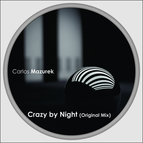 Carlos Mazurek - Crazy by Night (Original Mix) Low Quality (preview) FREE DOWNLOAD