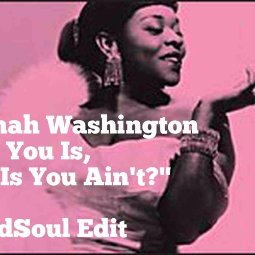 Dinah Washington - Is You Is, Or Is You Ain't (RedSoul Edit) FREE DOWNLOAD
