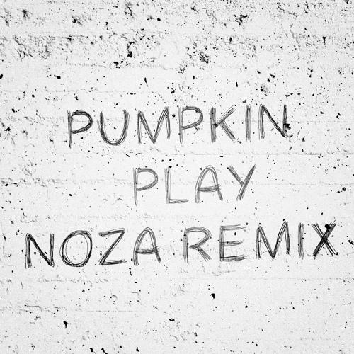 Pumpkin - Play (Noza Remix)