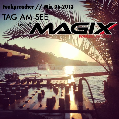 Tag am See  (Mix 06-2013) //  Live @ Magix Wakeboarding