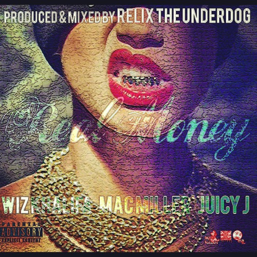 Real Money ft. Wiz Khalifa, Juicy J & Mac Miller (Prod. by ReLiX The Underdog)
