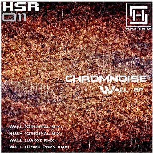 ChromNoise - Wall (Uakoz Remix) [Heavy Snatch Records]