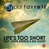 [PREVIEW] Pat Farrell ft. John Anselm & Big Daddi - Life's Too Short (Radio & Club Mix)