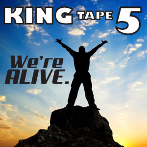 King Tape 5 (We're ALIVE.)