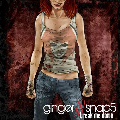 Ginger Snap5 - Break Me Down