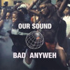 OUR SOUND - BAD ANYWEH