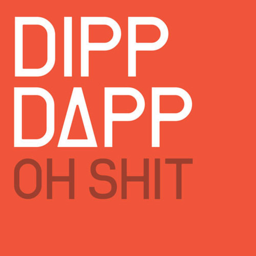 Oh Shit by Dipp Dapp