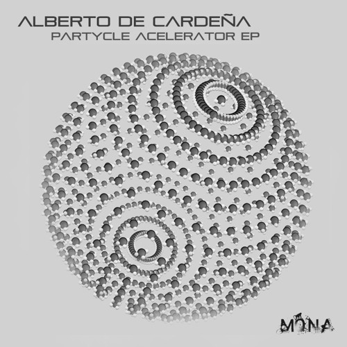 Alberto de Cardeña - Particle Accelerator Ep. DEMO (Soon in Mona Records) 26/09/2013