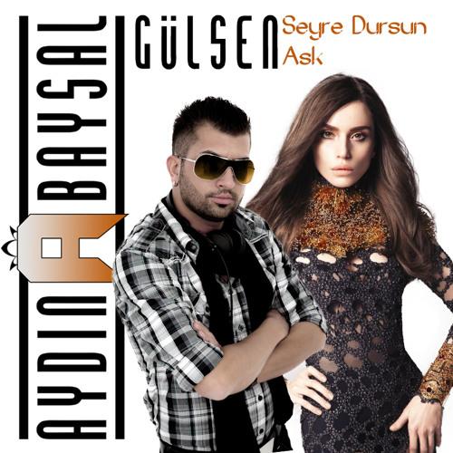 Aydin Baysal ft. Gülsen - Seyre Dursun Ask (Remix)