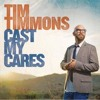 Cast My Cares - TIM TIMMONS