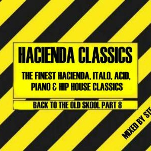 STE ESSENCE - BACK TO THE OLD SKOOL PT 8 - HACIENDA CLASSICS