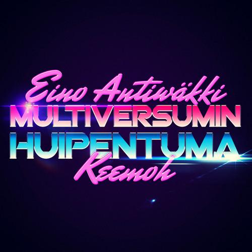 Eino Antiwäkki & Keemoh - Multiversumin Huipentuma feat. Sairas †