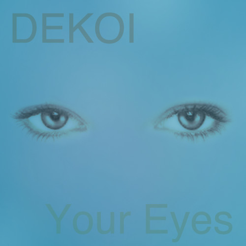 Dekoi - Your Eyes