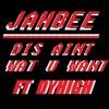 JAHBEE-DIS AINT WAT U WANT