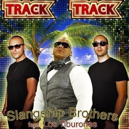 Slangship Brothers Feat. Los Tiburones - Track Track (Nikola Jay Yeah! Remix) [ONLY THE BEST RECORD]