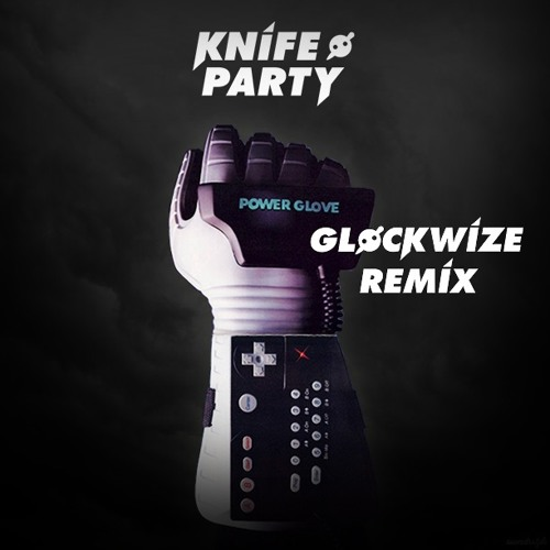 Knife Party - Power Glove (Glockwize Remix) FREE DOWNLOAD