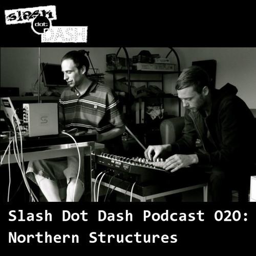 Slash Dot Dash Podcast 020: Northern Structures