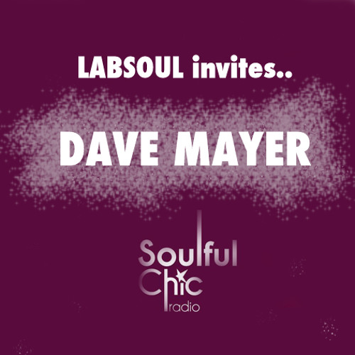 Dave Mayer GUESTMIX Soulful Chic Radioshow April 2013