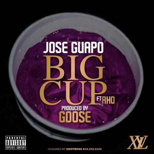 JOSE GUAPO - BIG CUP FEAT RICH HOMIE QUAN