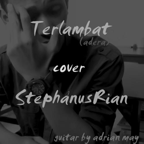 Terlambat (Adera) cover @StephanusRian Guitar by Adrian May