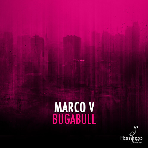 Marco V - Bugabull [Flamingo Recordings]