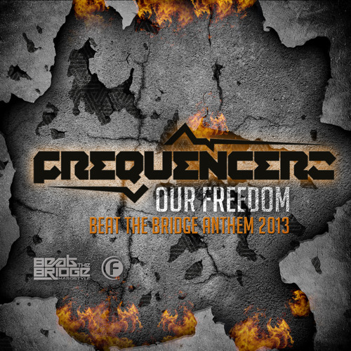 Frequencerz - Our Freedom (Beat The Bridge Anthem 2013)