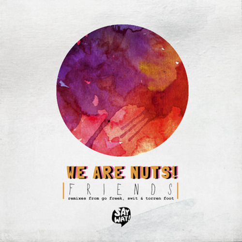 We Are Nuts! - Friends (Torren Foot Remix) [Say Wat Records]