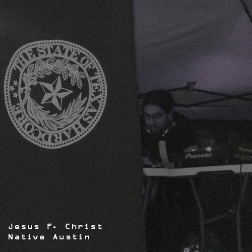 Jesus F. Christ @ Native Austin