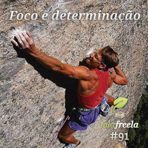 FalaFreela#91 - Foco e Determinação