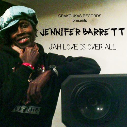 JAH LOVE IS OVER ALL -JENNIFER BARRETT-CRAKOUKAS RECORDS 2013